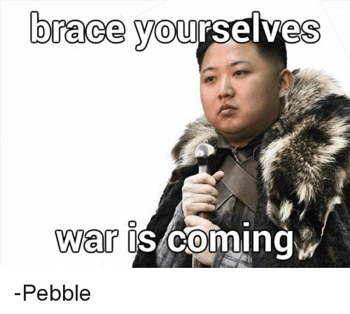 1111brace-yourselves-war-i-coming-pebble-7804034.png